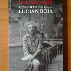 C Istoriile mele. Eugen Stancu in dialog cu Lucian Boia - Carte Istorie