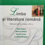 LIMBA SI LITERATURA ROMANA MANUAL PENTRU CLASA A XI-A - Sofia Dobra - Manual scolar corint, Clasa 11, Corint