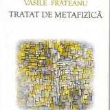 Vasile Frateanu - Tratat de metafizica - Filosofie