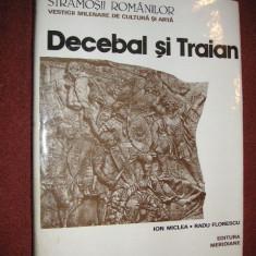 STRAMOSII ROMANILOR - DECEBAL SI TRAIAN - Ion Miclea, Radu Florescu - Istorie