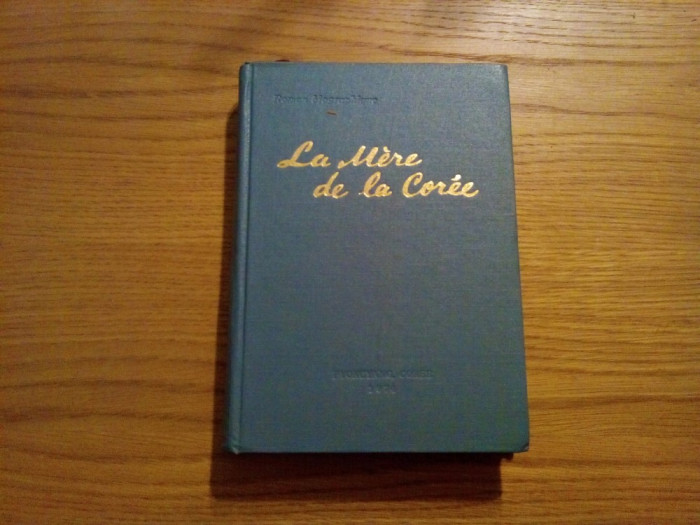 LA MERE DE LA COREE  -- roman biographique, Pyongyang, Coree, 1974, 374 p. cu imagini in text ; lb. franceza