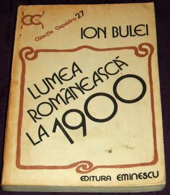 Lumea romaneasca la 1900 - Ion Bulei, analiza si sinteza istorica, colectia Clepsidra 1984 foto