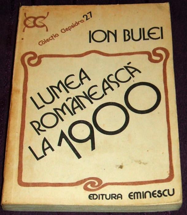 Lumea romaneasca la 1900 - Ion Bulei, analiza si sinteza istorica, colectia Clepsidra 1984 foto mare