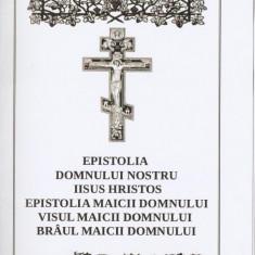 EPISTOLIA DOMNULUI NOSTRU IISUS HRISTOS, EPISTOLIA, VISUL, BRAUL MAICII DOMNULUI - Carti ortodoxe