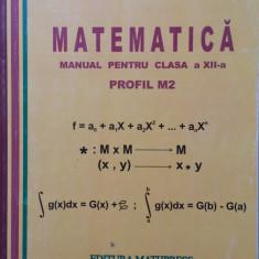 MATEMATICA MANUAL PENTRU CLASA A XII-A M2  - Mircea Ganga