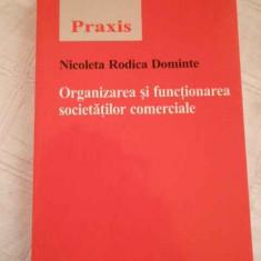 Organizarea Si Functionarea Societatilor Comerciale - Nicoleta Rodica Dominte, 268133 - Carte Jurisprudenta
