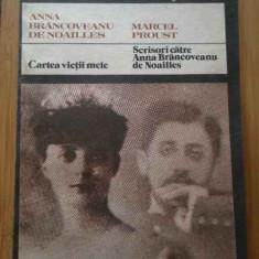 Cartea Vietii Mele Scrisori Catre Anna Brancoveanu De Noaille - Anna Brancoveanu De Noailles Marcel Proust, 286584 - Biografie