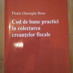 Cod De Bune Practici In Colectarea Creantelor Fiscale - Florin Gheorghe Bene, 292358 - Carte Jurisprudenta