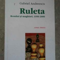 Ruleta Romani Si Maghiari 1990-2000 - Gabriel Andreescu, 273300 - Carte Politica