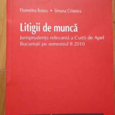Litigii De Munca Jurisprudenta Relevanta A Curtii De Apel Buc - Florentina Rotaru Simona Cristescu, 283940 - Carte Jurisprudenta