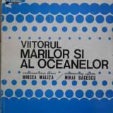 Viitorul Marilor Si Al Oceanelor - Mircea Malita Mihai Bacescu ,296204