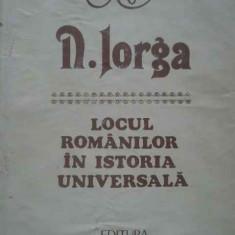 Locul Romanilor In Istoria Universala - N. Iorga, 276666 - Istorie