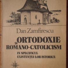Ortodoxie Si Romano-catolicism In Specificul Existentei Lor I - Dan Zamfirescu ,305878