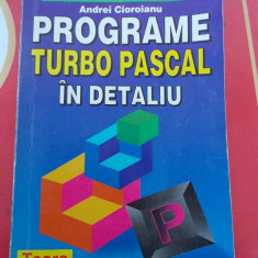 PROGRAME TURBO PASCAL IN DETALIU   Andrei Cioroianu  Editura Teora 1998  Nr. pag.242