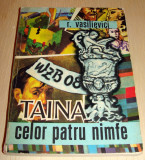 TAINA CELOR PATRU NIMFE - R. Vasilievici, Alta editura, 1976