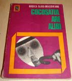 COCOSATUL ARE ALIBI - Rodica Ojog - Brasoveanu, Alta editura, 1973, Rodica Ojog-Brasoveanu