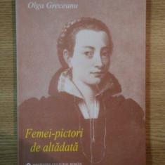 FEMEI - PICTORI DE ALTADATA de OLGA GRECEANU, 2005 - Carte Istoria artei