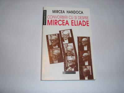 Mircea Handoca - Convorbiri Cu Si Despre Mircea Eliade,RF3/3,RF9/1 foto