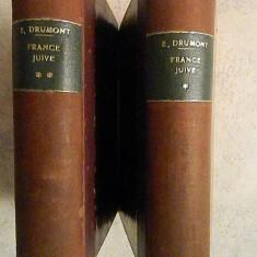 E. DRUMONT - LA FRANCE JUIVE - 1886 -VOL. I+II - CEA MAI CELEBRA CARTE ANTISEMITA, INAINTE DE MEIN KAMPF SI PROTOCOALELE INTELEPTILOR SIONULUI - Carte veche
