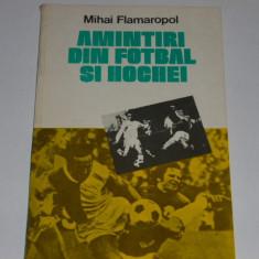 Carte fotbal - Amintiri din fotbal si hochei de Mihai Flamaropol