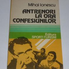Carte fotbal - Antrenori la ora confesiunilor de Mihai Ionescu