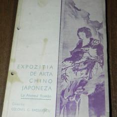 Raritate. EXPOZITIA DE ARTA CHINO-JAPONEZA LA ATENEUL ROMAN. COLONEL G BAGULESCU. catalog 1939 - Album Pictura