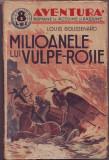 """Boussenard, L. - MILIOANELE LUI VULPE-ROSIE, ed. """"Ziarul"""" S. A. R., Bucuresti, 1938, """"Aventura"""". Romane de actiune si pasiune"""