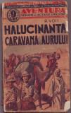 """Voss, R. - HALUCINANTA CARAVANA A AURULUI, imprimeriile """"Cuvantul"""" S. A. R., 1940, """"Aventura"""". Romane de actiune si pasiune"""