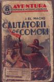 """Macho, J. - CAUTATORII DE COMORI, ed. """"Adeverul"""" S. A., 1937, """"Aventura"""". Romane de actiune si pasiune"""