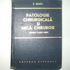 P. Simici Patologie chirurgicala si mica chirurgie pentru cadre medii Bucuresti 1974, Alta editura