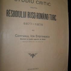 Studiu critic asupra Razboiului Ruso-Romano-Turc, 1877-1878, Capitanul IOn Stefanescu, 1902 - Carte Istorie