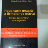 NOUA CARTE NEAGRA A FIRMELOR DE MARCA - KLAUS WERNER / HANS WEISS, Alta editura
