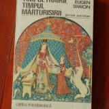 Carte ---- Timpul trairii Timpul marturisirii - Jurnal parizian - Eugen Simion - cartea romaneasca 1979 - 432 pagini