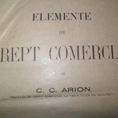 Elemente de drept comercial(volumul 1/an 1920)-C.C.Arion - Carte Drept comercial