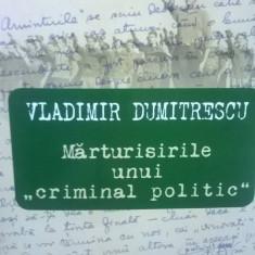 MARTURISIRILE UNUI CRIMINAL POLITIC VLADIMIR DUMITRESCU 2013 MISCAREA LEGIONARA - Istorie