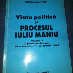 VIATA POLITICA SI PROCESUL LUI IULIU MANIU - CICERONE IONITOIU VOL I - Istorie