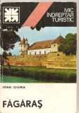 (C4667) MIC INDREPTAR TURISTIC. FAGARAS DE IOAN CIUPLEA, EDITURA SPORT-TURISM, 1983