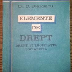 Carte - Dr. D. Brezoianu - Elemente de drept - Drept si legislatie socialista