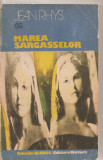 (C4654) MAREA SARGASSELOR DE JEAN RHYS, EDITURA UNIVERS, 1988, TRADUCERE DE ECATERINA POPA SI IOAN POPA
