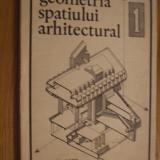GEOMETRIA SPATIULUI ARHITECTUAL  * Note de Curs * Partea I -- Mircea Enache, Iulius Ionescu, Cristina Olteanu  -- curs litografiat, 1979, 133 p.