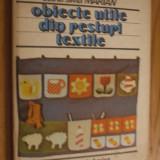OBIECTE UTILE DIN RESTURI TEXTILE  --  Doina Silvia Marian --  1986, 131 p, cu imagini si schite in text; planse anexate