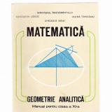 GEOMETRIE ANALITICA -MANUAL PENTRU CLASA -A -XI-A - - Carte Matematica