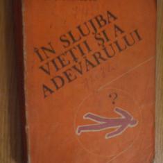 IN SLUJBA VIETII SI A ADEVARULUI  -  Paul Stefanescu  - vol.III - 1985, 399 p.