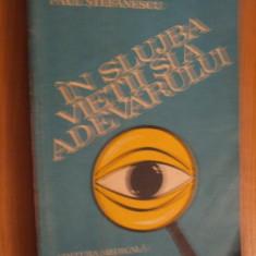 IN SLUJBA VIETII SI A ADEVARULUI  --  Paul Stefanescu  --   vol.I - 1981, 397 p.