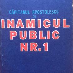 CAPITANUL APOSTOLESCU SI INAMICUL PUBLIC NR. 1 - Horia Tecuceanu, Alta editura, 1990