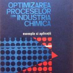 OPTIMIZAREA PROCESELOR DIN INDUSTRIA CHIMICA - Woinaroschy, Mihai, Isopescu - Carte Chimie
