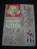 GEORGE VAILLANT - CIVILIZATIA AZTECA {1964}, Alta editura