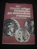 ION DONOIU - EFIGII FEMININE PE MONEDELE ROMANE {1983}, Alta editura