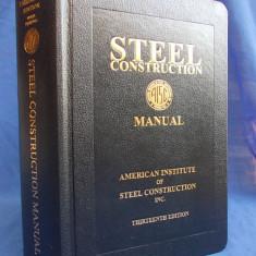 STEEL CONSTRUCTION * MANUAL CONSTRUCTII - ED.13-A - AMERICAN INSTITUTE- 2007, Alta editura