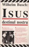 WILHELM BUSCH - ISUS DESTINUL NOSTRU { CLV, 1993, 221 p.}, Alta editura
